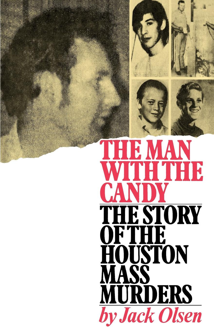 Jack Olsen The Man with the Candy. The Story of the Houston Mass Murders john holt the candy man