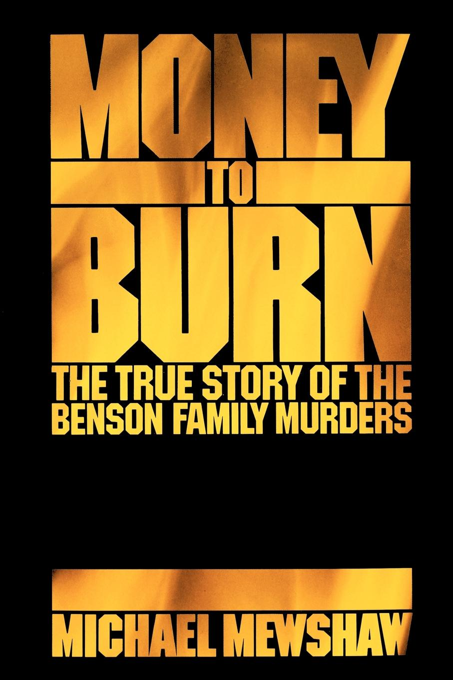 Фото - Michael Mewshaw Money to Burn. The True Story of the Benson Family Murders the story of the generals of the yang family