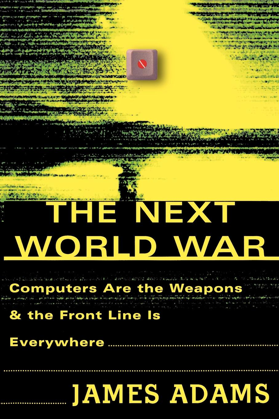 James Adams The Next World War. Computers Are the Weapons and the Front Line is Everywhere цена в Москве и Питере