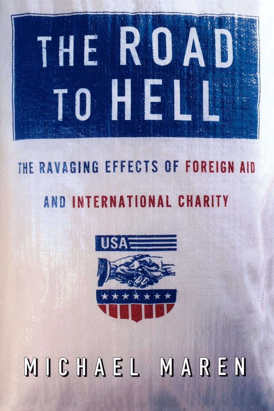 Michael Maren The Road to Hell. The Ravaging Effects of Foreign Aid and International Charity the rationale behind foreign aid