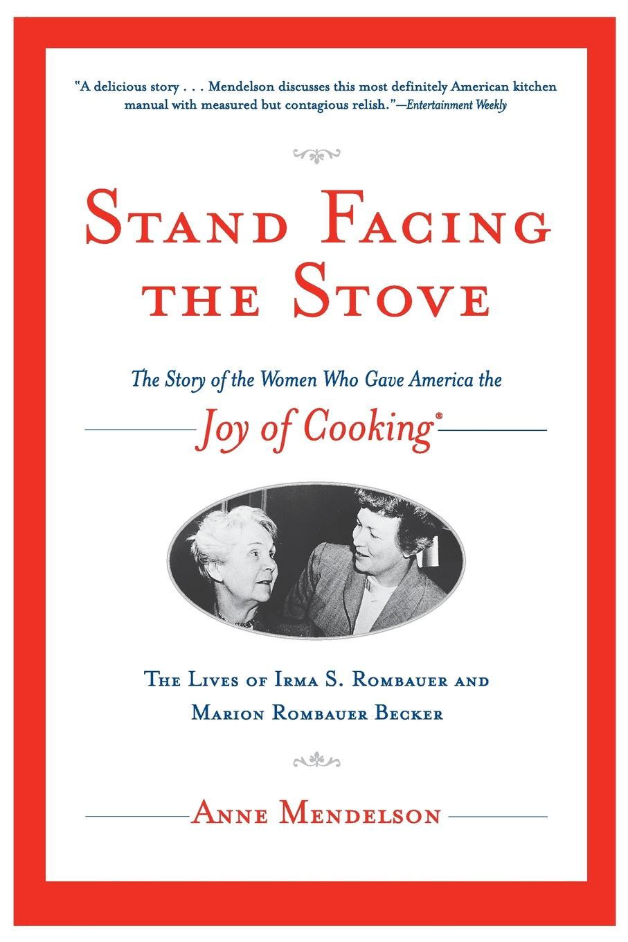 Anne Mendelson Stand Facing the Stove. The Story of the Women Who Gave America the Joy of Cooking the who sensation the story of tommy