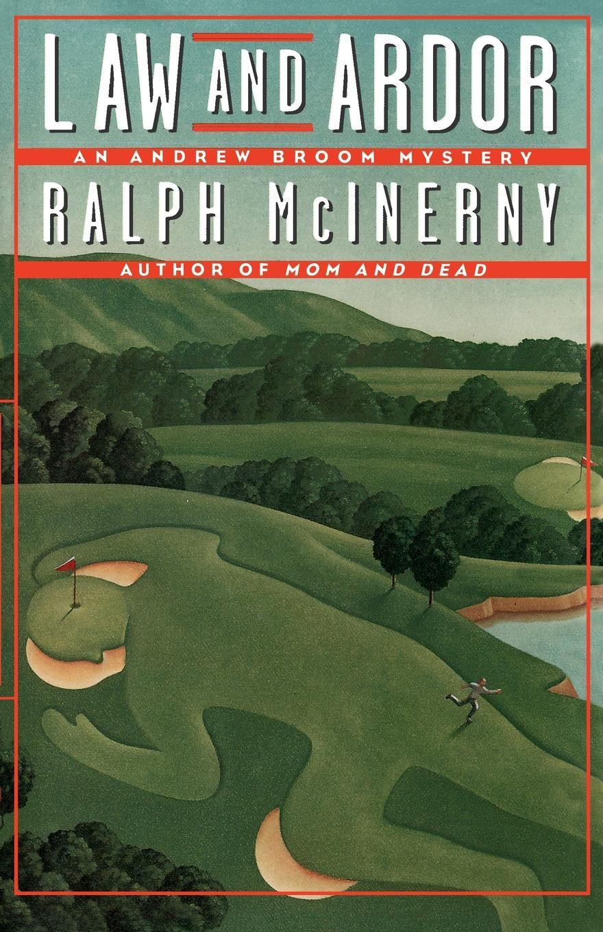 Ralph M. McInerny Law and Ardor. An Andrew Broom Mystery