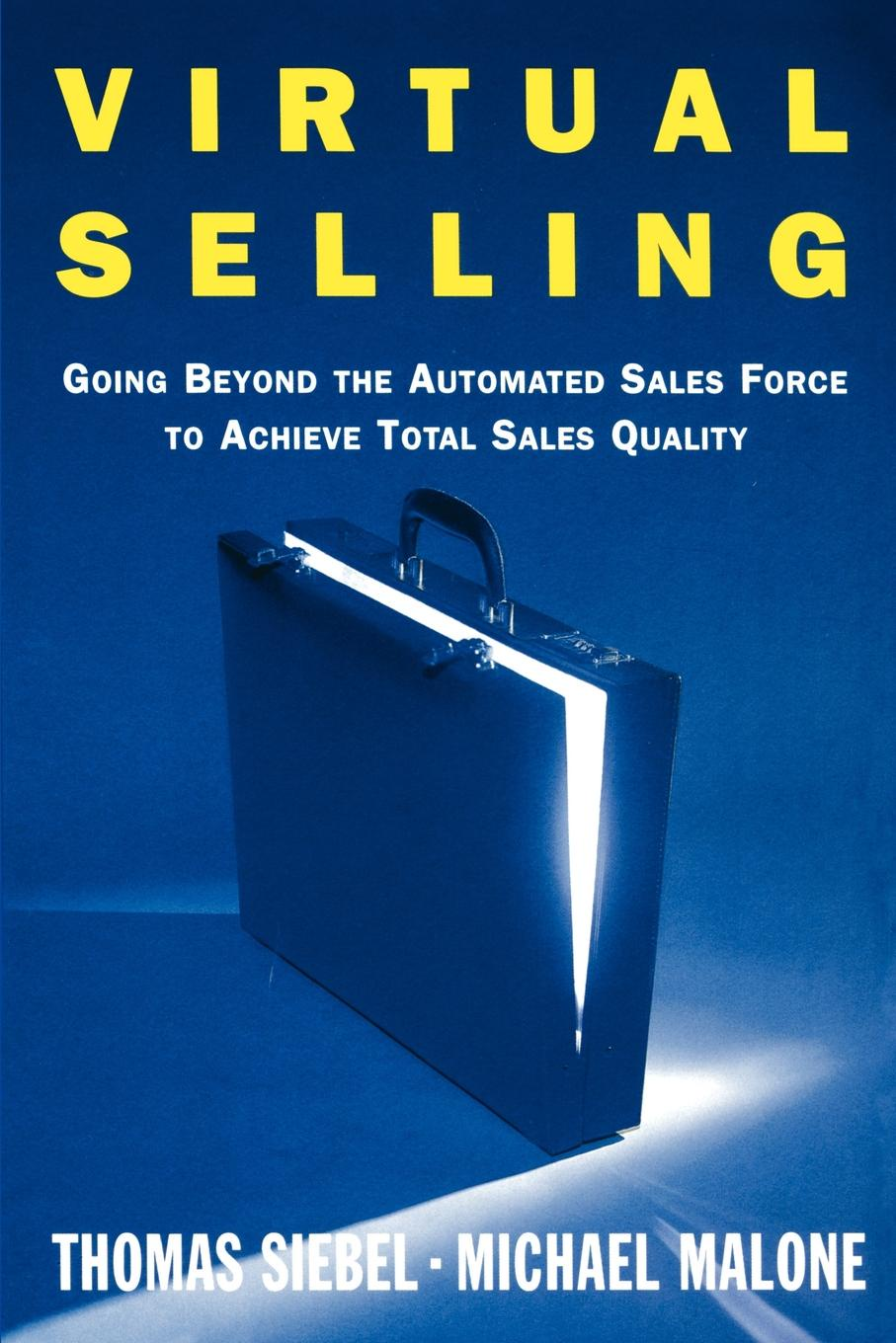 Thomas Siebel Virtual Selling. Going Beyond the Automated Sales Force to Achieve Total Sales Quality david jenkins whiteboard selling empowering sales through visuals