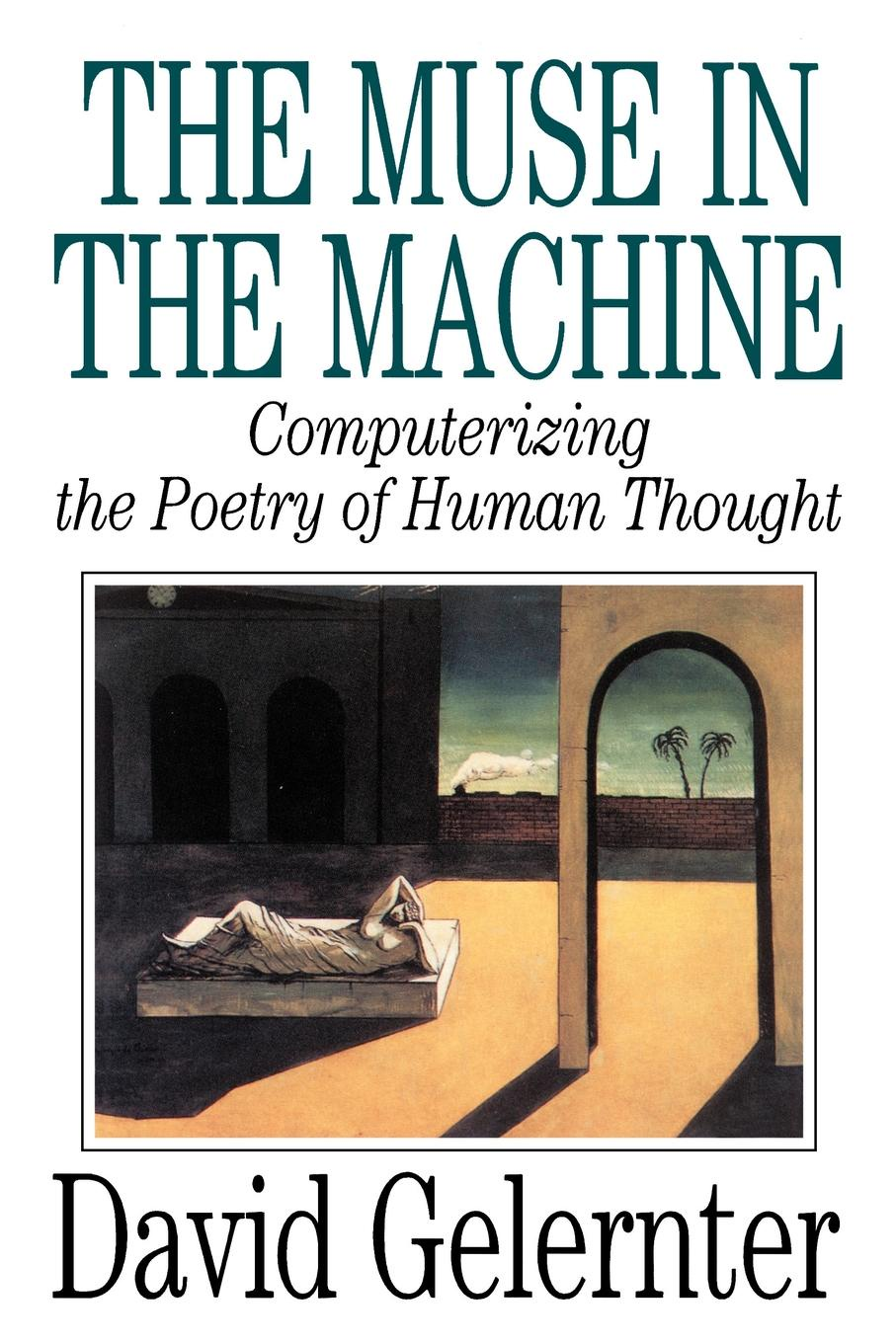 David Gelernter The Muse in the Machine. Computerizing the Poetry of Human Thought цены