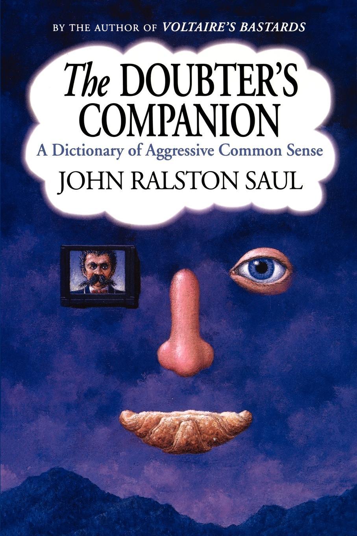 John Ralston Saul The Doubter's Companion. A Dictionary of Aggressive Common Sense дж хитон н тэртон longman dictionary of common errors