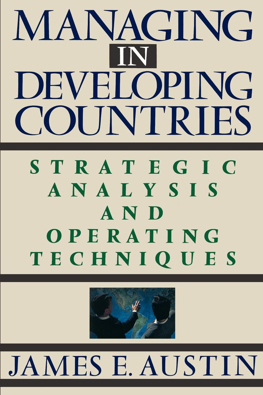 James E. Austin Managing in Developing Countries. Strategic Analysis and Operating Techniques optimal health strategy in poorest developing countries
