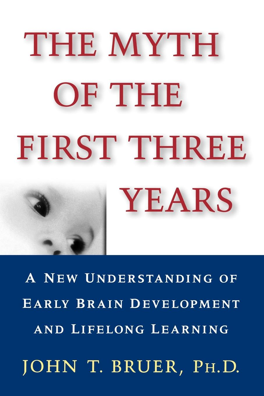 John T. Bruer The Myth of the First Three Years. A New Understanding of Early Brain Development and Lifelong Learning functional brain asymmetry myth and reality