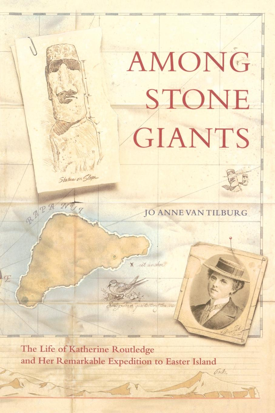 Jo Anne Van Tilburg Among Stone Giants. The Life of Katherine Routledge and Her Remarkable Expedition to Easter Island