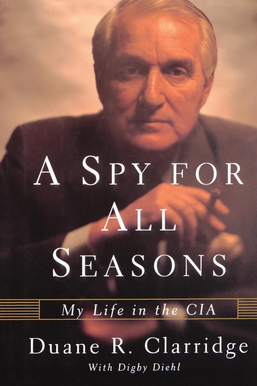 Duane R. Clarridge A Spy For All Seasons. My Life in the CIA joseph r trudel of seasons known
