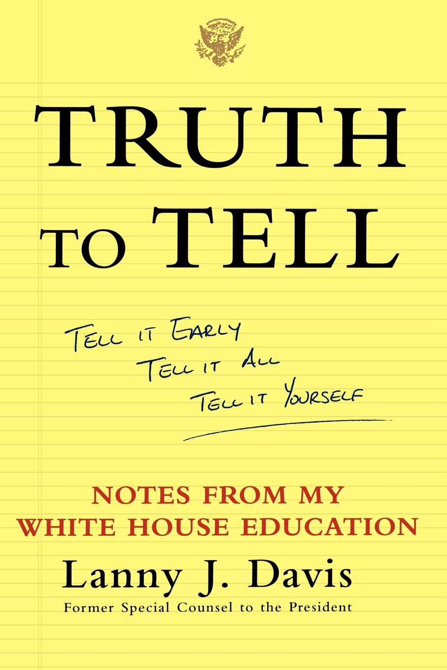 Lanny J. Davis Truth to Tell. Tell It Early, Tell It All, Tell It Yourself: Notes from My White House Education цена и фото