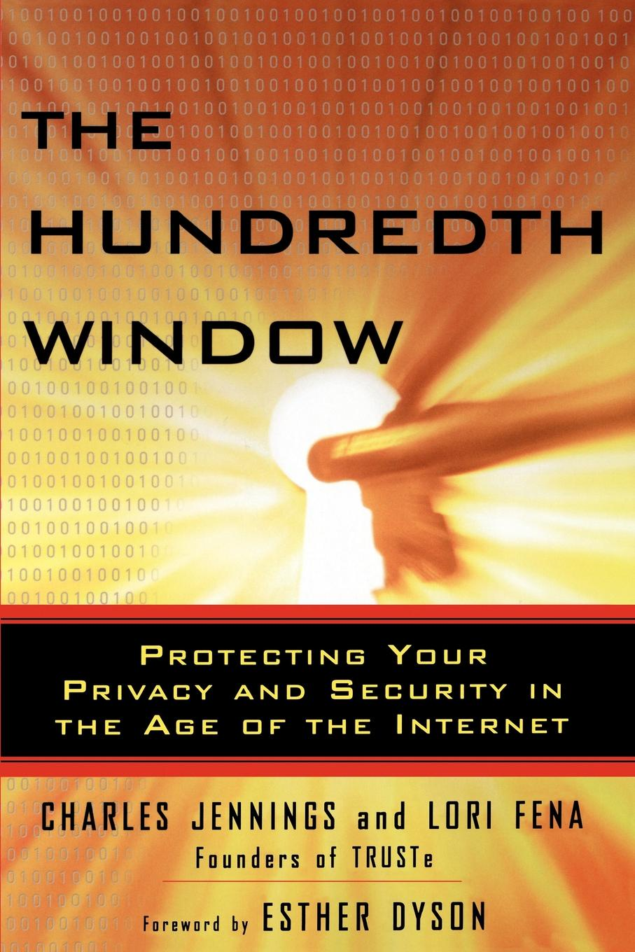 Charles Jennings, Elizabeth Dyson, Lori Fena The Hundredth Window. Protecting Your Privacy and Security in the Age of Internet