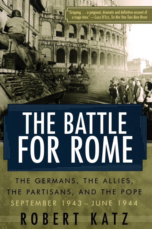 где купить Robert Katz The Battle for Rome The Battle for Rome The Germans, the Allies, the Partisans, and the Pope, September 1943--June 1944 по лучшей цене
