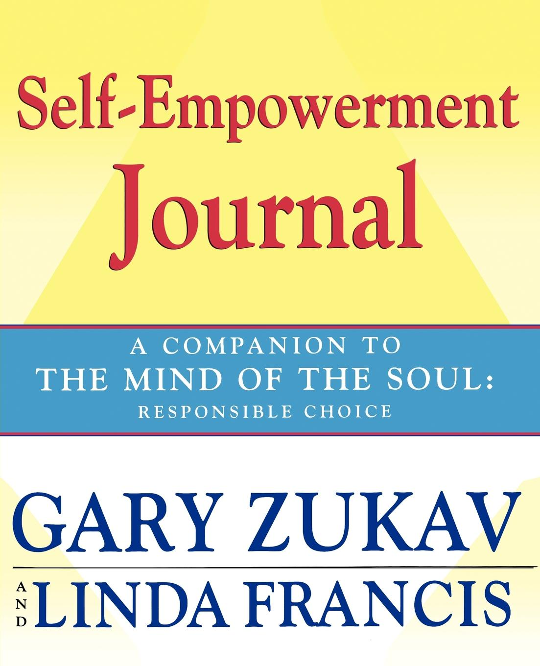 Gary Zukav, Linda Francis Self-Empowerment Journal. A Companion to the Mind of Soul: Responsible Choice