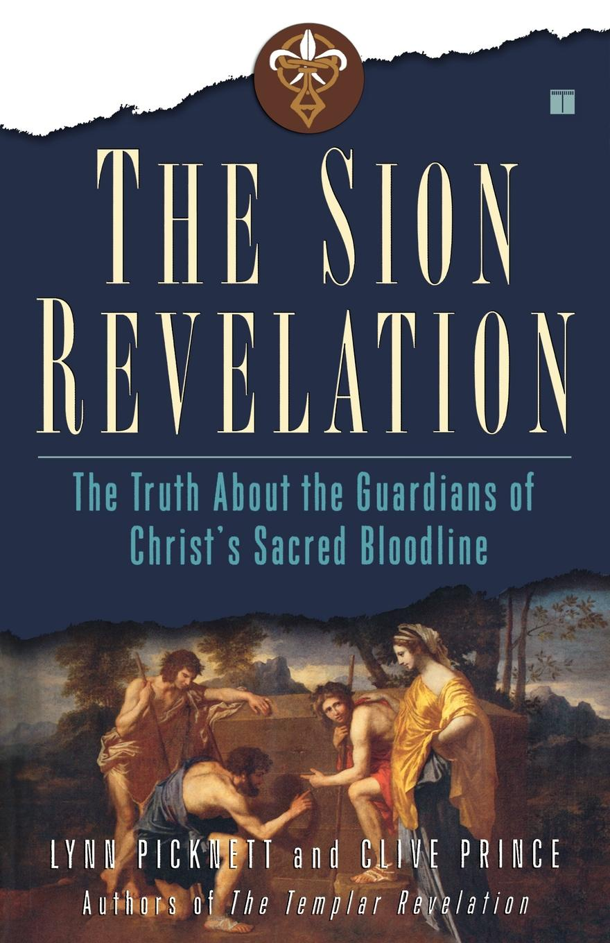 Lynn Picknett, Clive Prince The Sion Revelation. Truth about the Guardians of Christs Sacred Bloodline