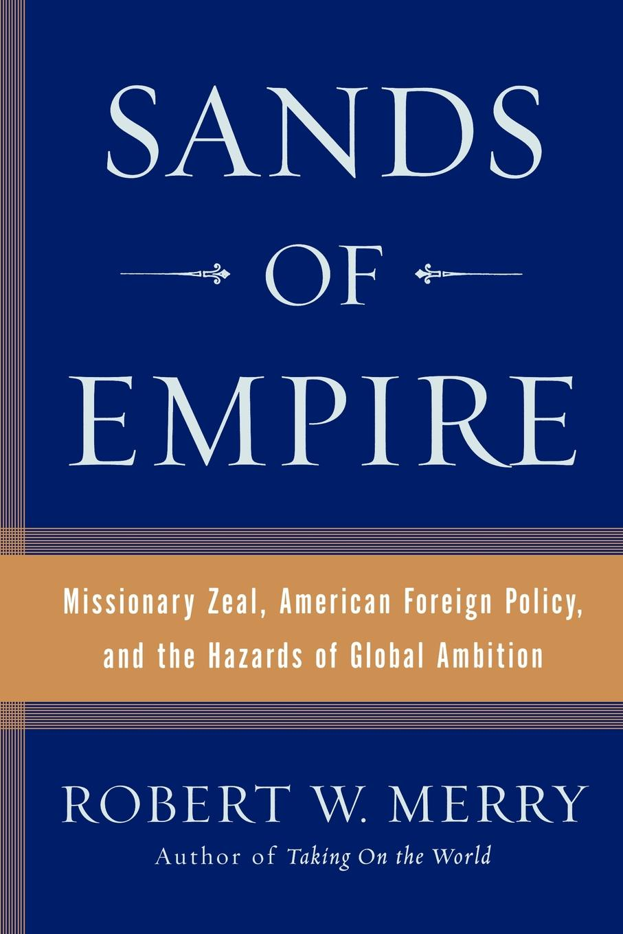 Robert W. Merry Sands of Empire. Missionary Zeal, American Foreign Policy, and the Hazards of Global Ambition все цены