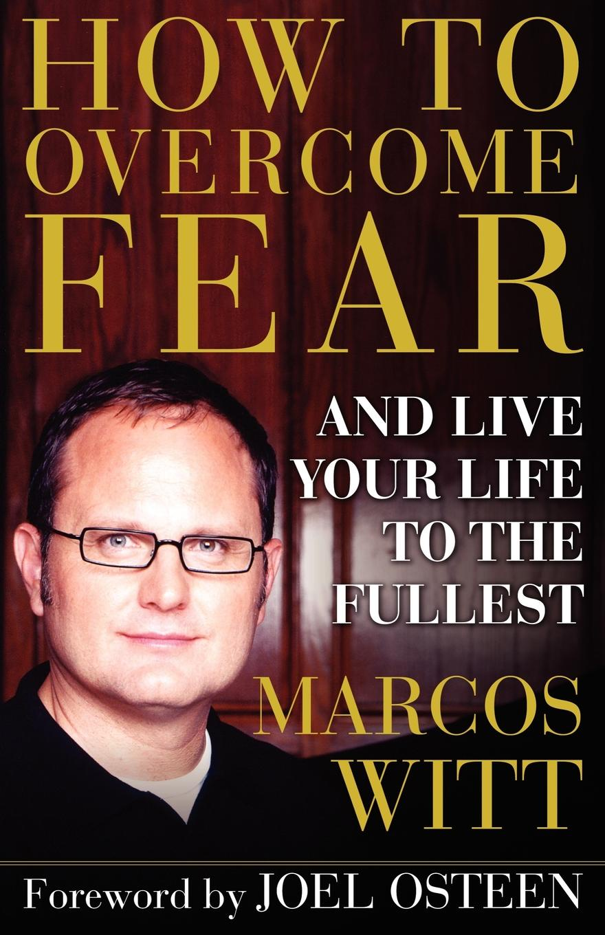 лучшая цена Marcos Witt How to Overcome Fear. And Live Your Life to the Fullest