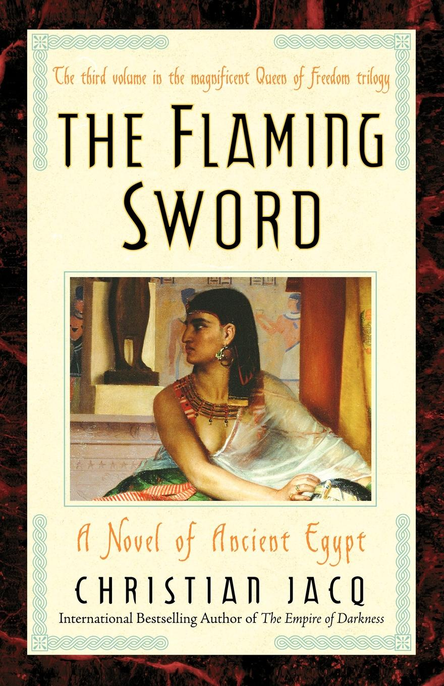 Christian Jacq, Sue Dyson The Flaming Sword. A Novel of Ancient Egypt daughter of the sword
