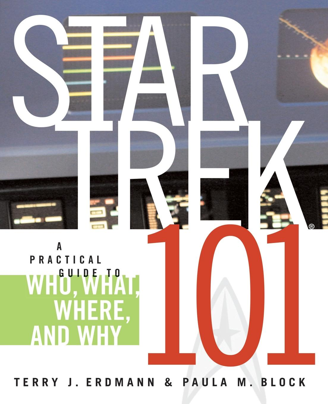 Terry J. Erdmann Star Trek 101. A Practical Guide to Who, What, Where, and Why elisa j kassin star trek strange new worlds vii