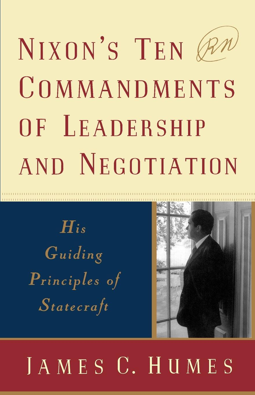 James C. Humes Nixon's Ten Commandments of Leadership and Negotiation. His Guiding Priciples of Statecraft ten c толстовка