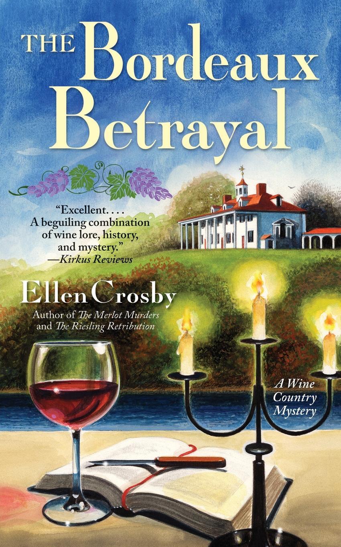 Ellen Crosby Bordeaux Betrayal. A Wine Country Mystery