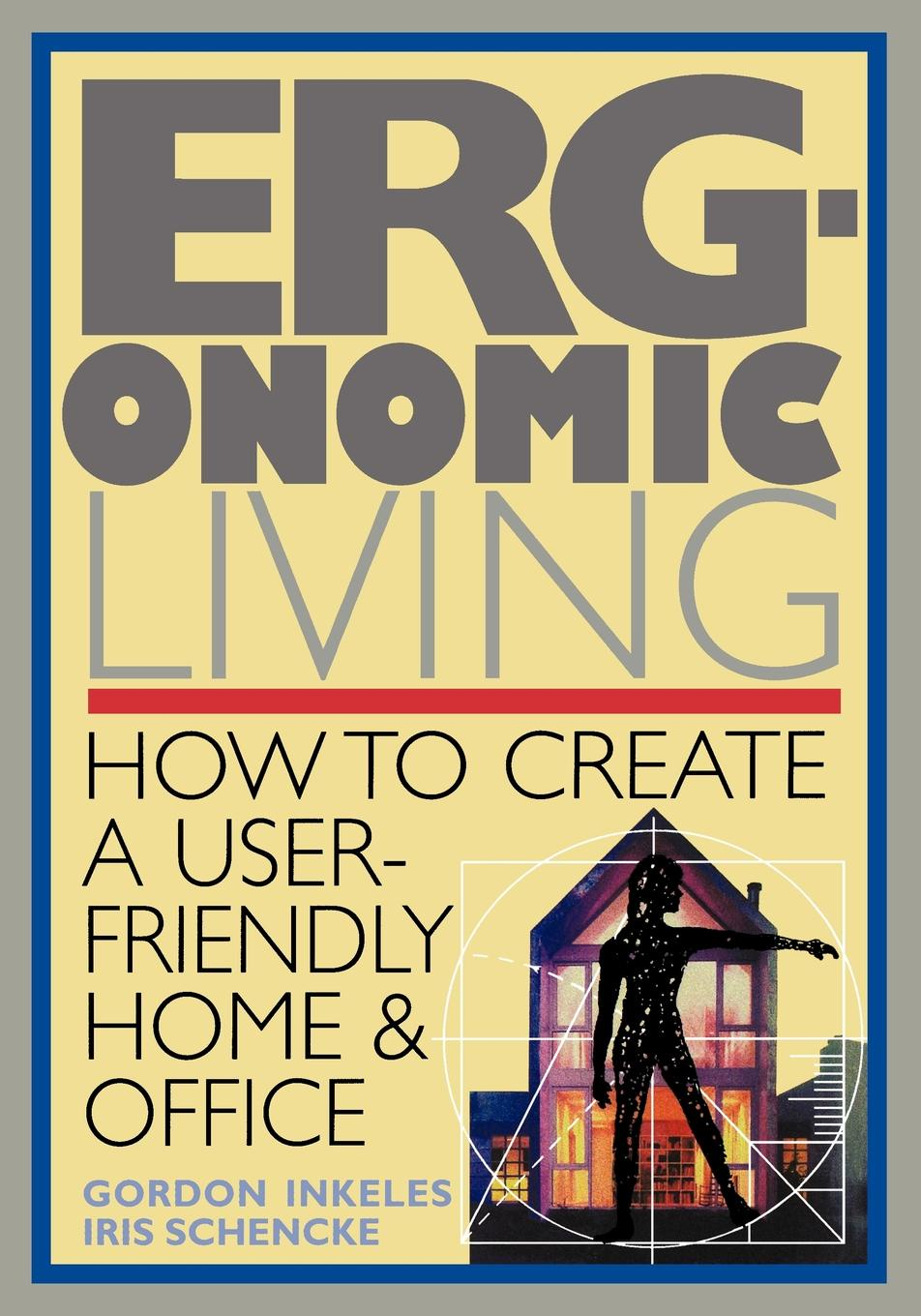 Gordon Inkeles Ergonomic Living. How to Create a User-Friendly Home & Officer