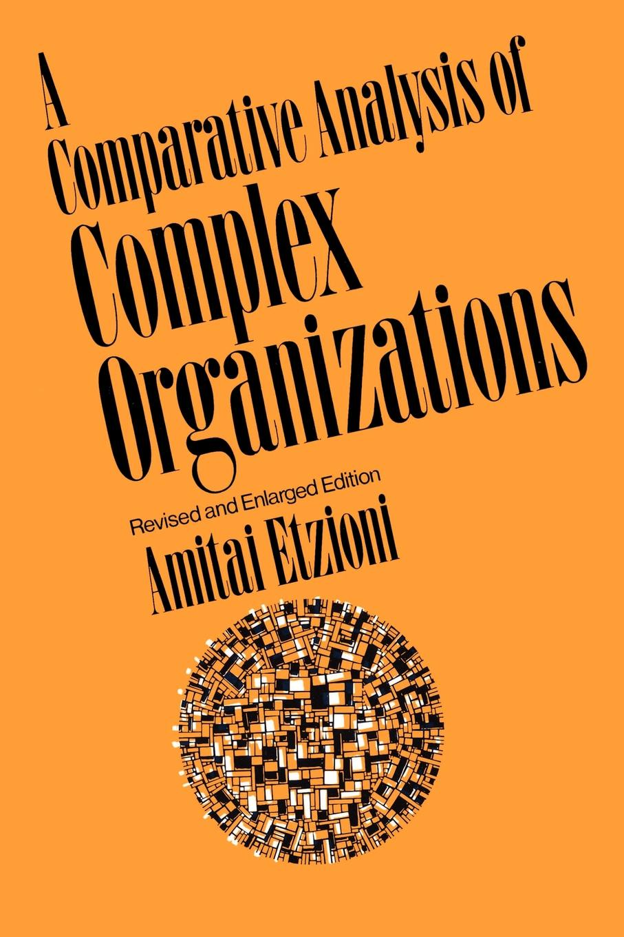 Фото - Amitai Etzioni A Comparative Analysis of Complex Organizations. On Power, Involvement, and Their Correlates geraldina edward psychosocial correlates of abstinence from sex
