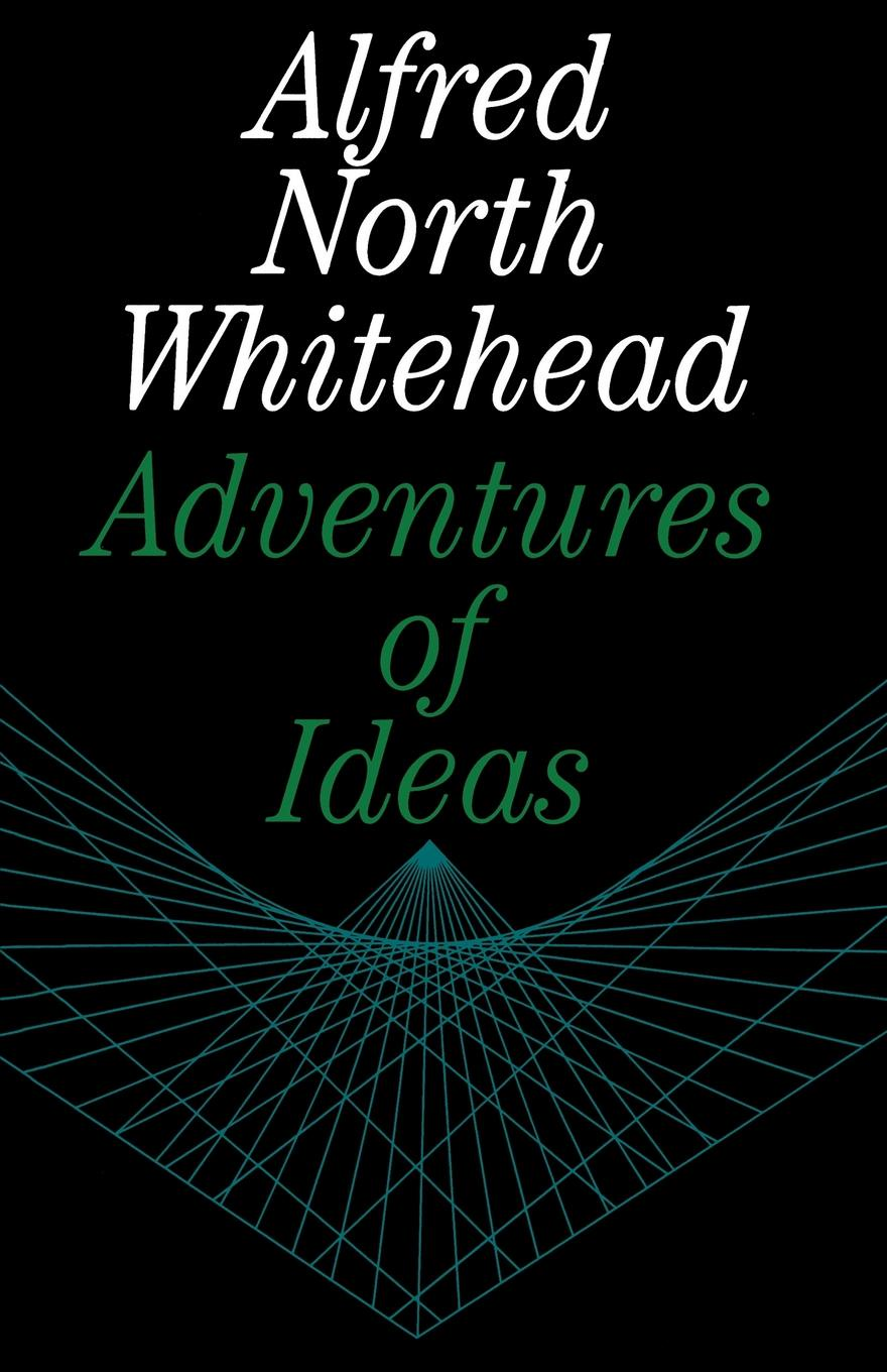 Alfred North Whitehead Adventures of Ideas alfred north whitehead the axioms of projective geometry