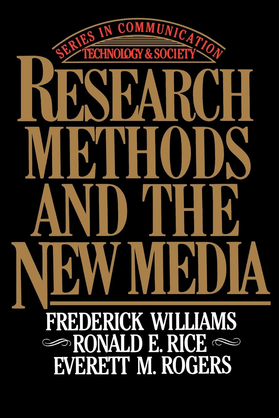 Frederick Williams, Ronald E. Rice, Everett M. Rogers Research Methods and the New Media