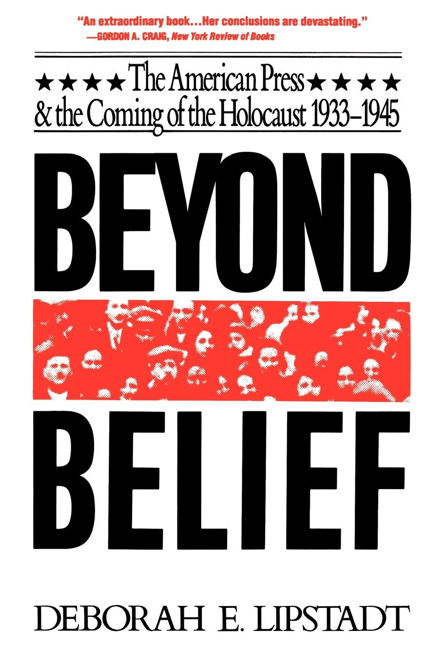 Deborah E. Lipstadt Beyond Belief. The American Press and the Coming of the Holocaust, 1933-1945 ralph b levering american opinion and the russian alliance 1939 1945