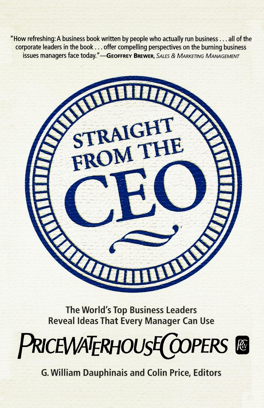 G. William Dauphinais Straight from the CEO. The World's Top Business Leaders Reveal Ideas That Every Manager Can Use john adair john adair s 100 greatest ideas for being a brilliant manager