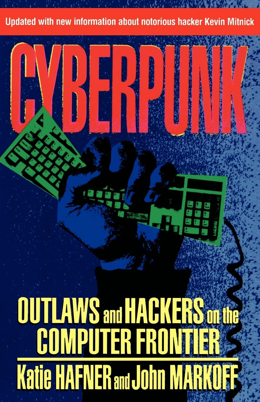 Katie Hafner, John Markoff Cyberpunk. Outlaws and Hackers on the Computer Frontier, Revised