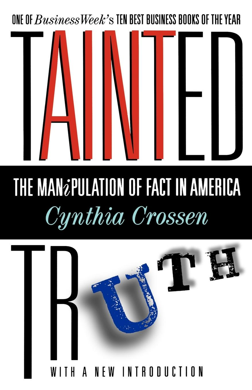 Cynthia Crossen, Cynthia Crosson Tainted Truth. The Manipulation of Fact in America цена