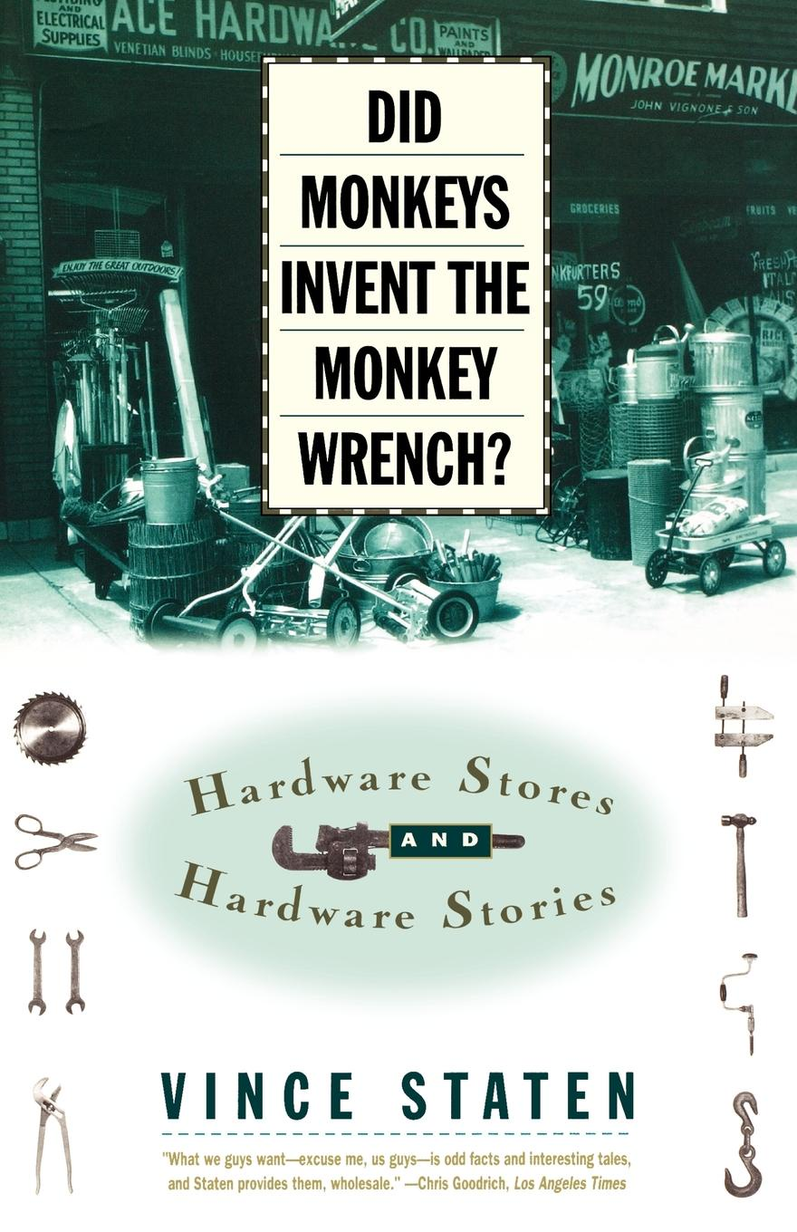 цена на Vince Staten Did Monkeys Invent the Monkey Wrench?. Hardware Stores and Hardware Stories