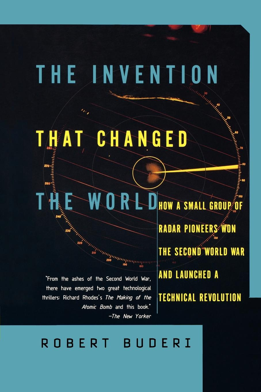 Robert Buderi The Invention That Changed the World. How a Small Group of Radar Pioneers Won the Second World War and Launched a Technological Revolution