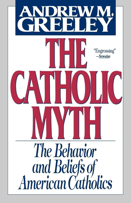 Andrew M. Greeley The Catholic Myth