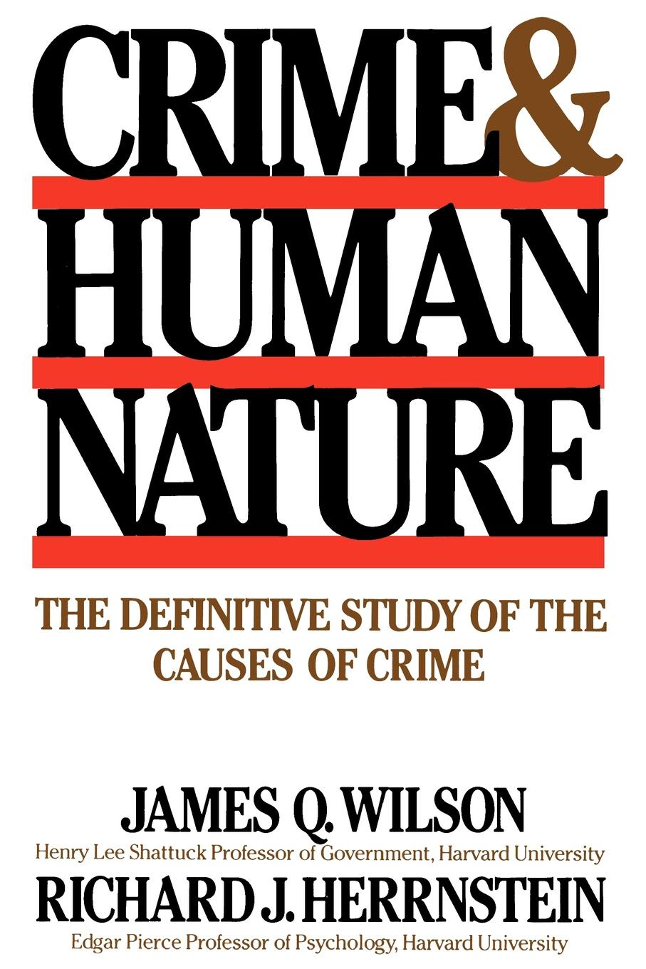 James Q. Wilson, Richard J. Herrnstein Crime Human Nature. The Definitive Study of the Causes of Crime tooth of crime