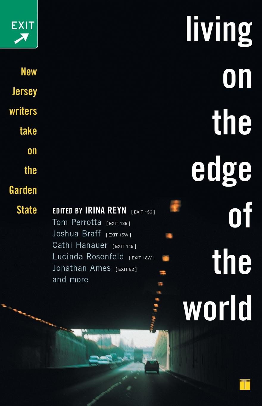 Irina Reyn Living on the Edge of the World. New Jersey Writers Take on the Garden State