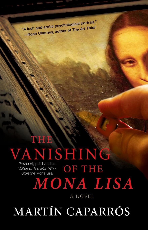 Martin Caparros, Jasper Reid Vanishing of the Mona Lisa the vanishing of ethan carter