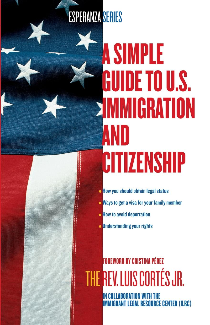 Фото - Luis Jr. Cortes Simple Guide to U.S. Immigration and Citizenship marc kielburger take action a guide to active citizenship