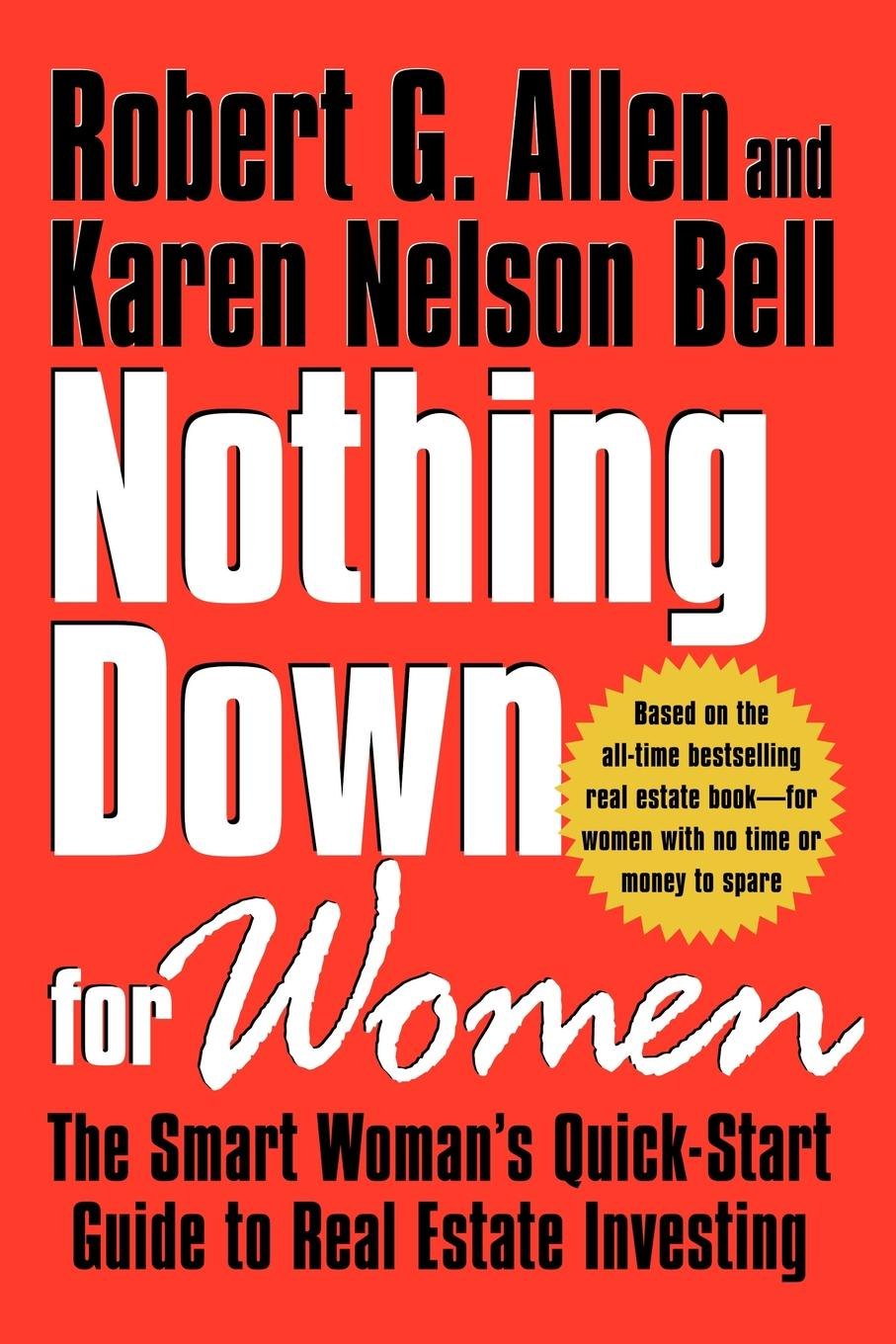 Robert G. Allen, Karen Nelson Bell Nothing Down for Women. The Smart Woman's Quick-Start Guide to Real Estate Investing karen j carlson the new harvard guide to womens s health