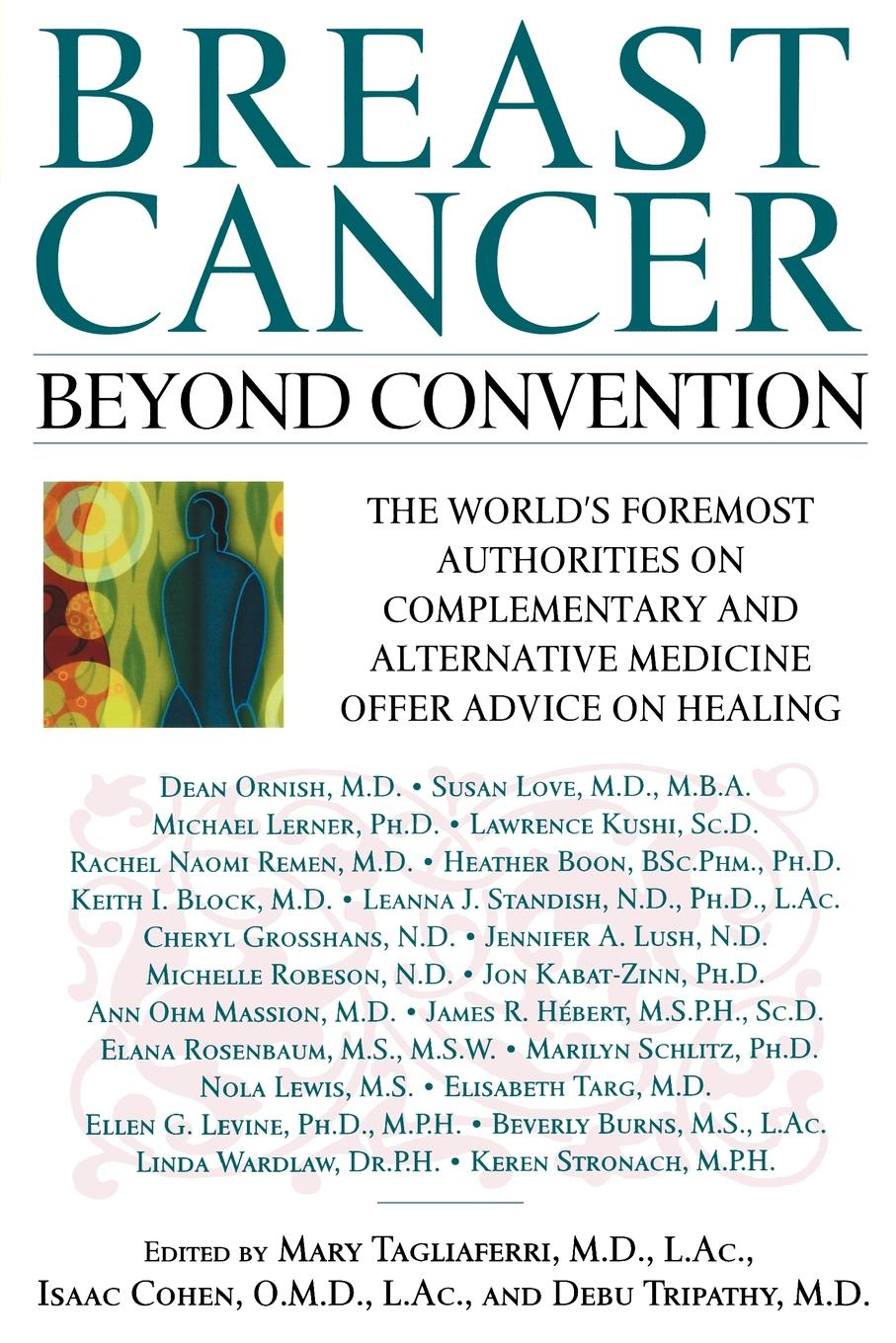 Breast Cancer. Beyond Convention: The World's Foremost Authorities on Complementary and Alternative Medicine Offer Advice on Healing janet richardson abc of complementary medicine