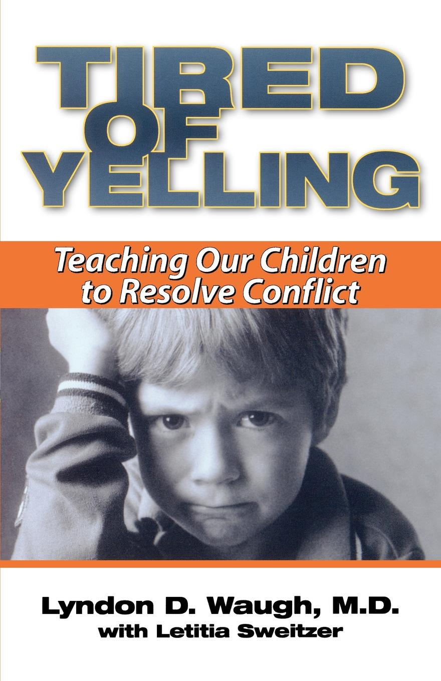 Lyndon D. Waugh Tired of Yelling. Teaching Our Children to Resolve Conflict d e berlyne conflict arousal and curiosity