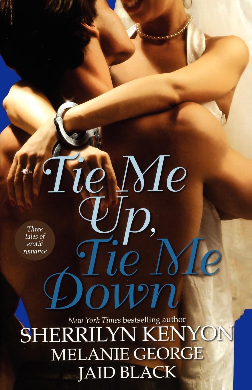 Sherrilyn Kenyon, Melanie George, Jaid Black Tie Me Up, Tie Me Down джулиан перрета julian perretta stitch me up