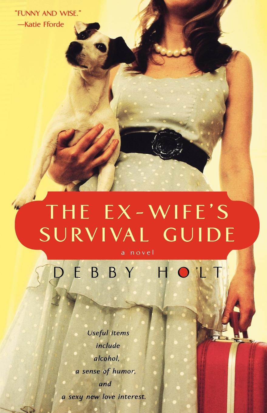 Debby Holt The Ex-Wife's Survival Guide rebecca branstetter the school psychologist s survival guide