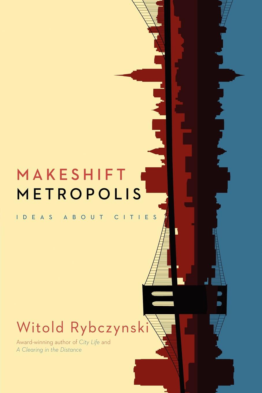 Witold Rybczynski Makeshift Metropolis. Ideas about Cities все цены