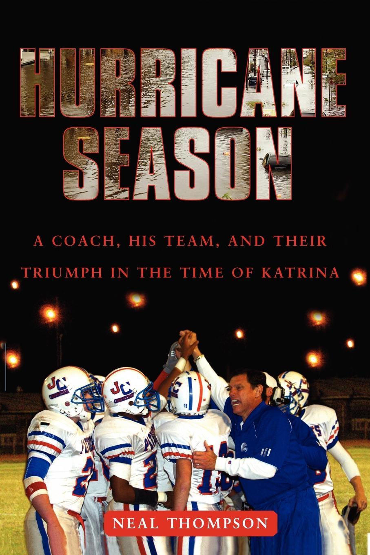 Neal Thompson Hurricane Season. A Coach, His Team, and Their Triumph in the Time of Katrina hannah and the hurricane easystarts