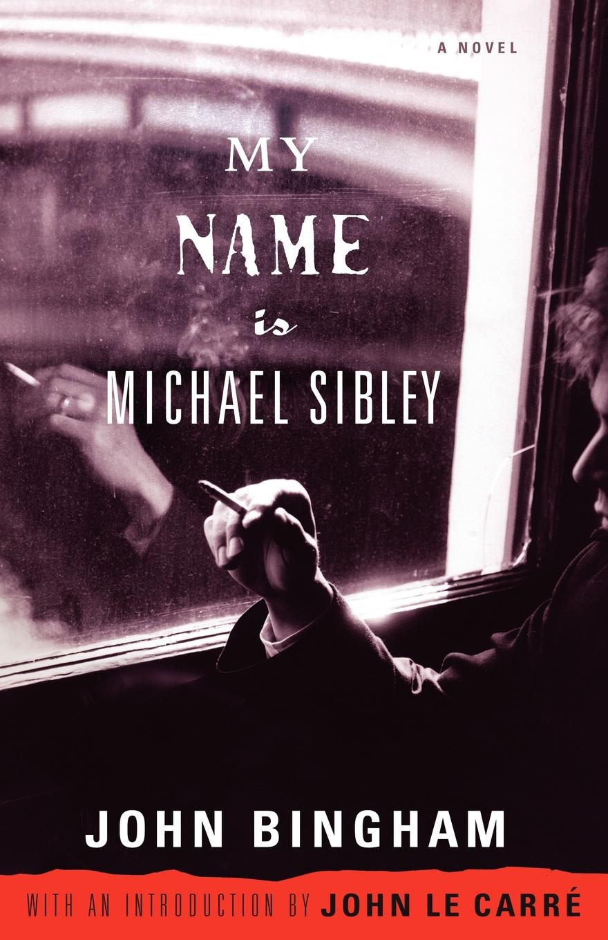 John Bingham, John Le Carre My Name Is Michael Sibley my name is leon