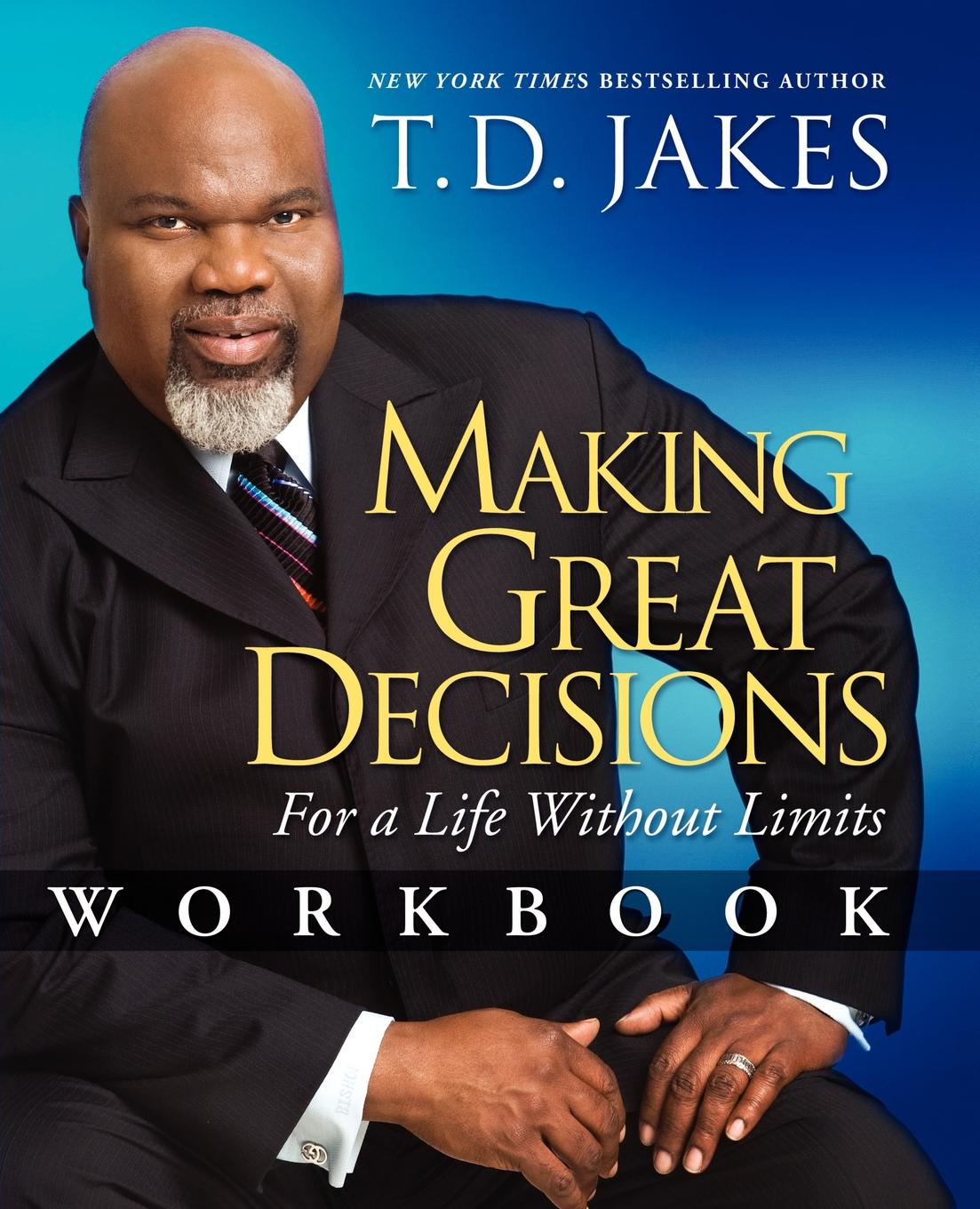T. D. Jakes Making Great Decisions Workbook. For a Life Without Limits недорго, оригинальная цена