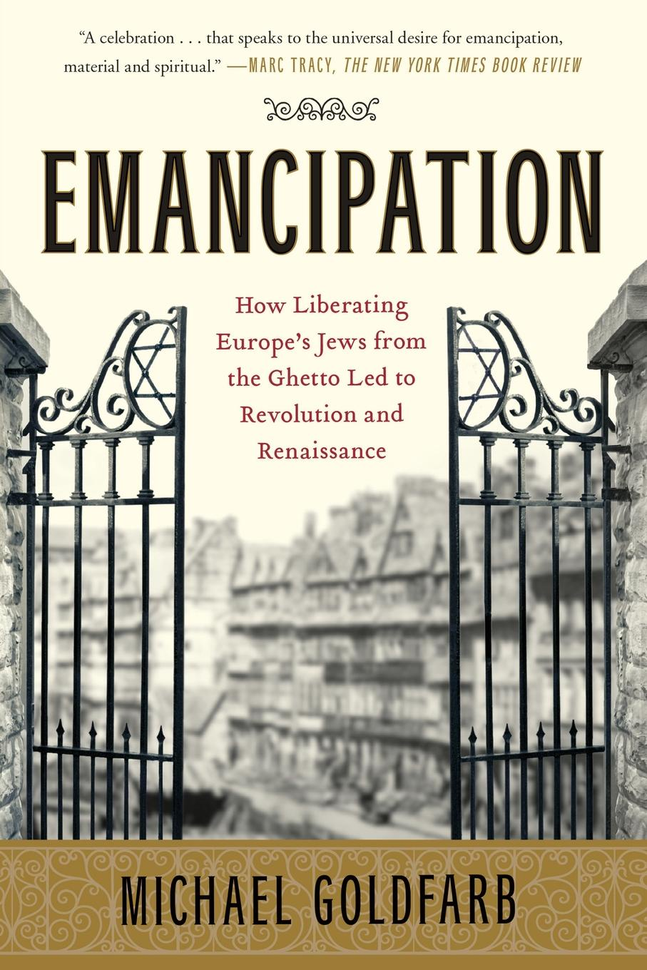 Michael Goldfarb Emancipation. How Liberating Europe's Jews from the Ghetto Led to Revolution and Renaissance marking the jews in renaissance italy