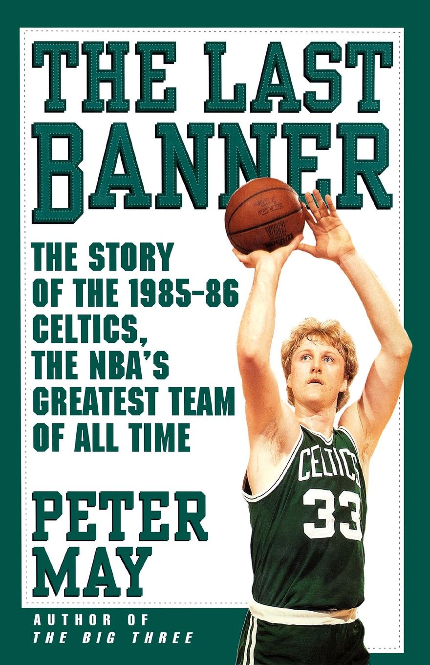 Peter May Last Banner. The Story of the 1985-86 Celtics and the NBA's Greatest Team of All Time gertz gertcel davydov akiva and rachel one ofthe greatest love stories ofalltime